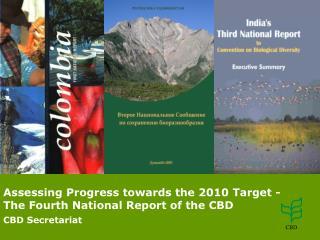 Assessing Progress towards the 2010 Target - The Fourth National Report of the CBD CBD Secretariat