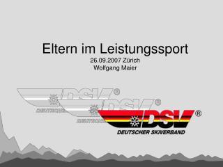 Eltern im Leistungssport 26.09.2007 Zürich Wolfgang Maier