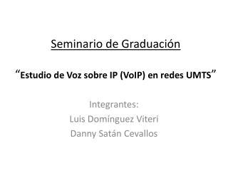 """Seminario de Graduación """" Estudio de Voz sobre IP ( VoIP ) en redes UMTS """""""