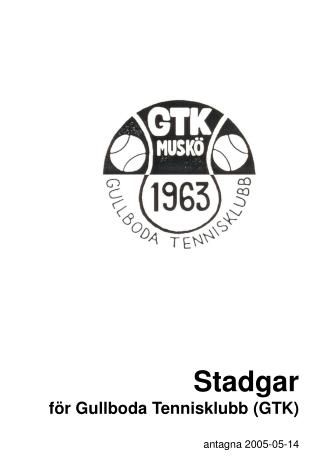 Stadgar för Gullboda Tennisklubb (GTK) antagna 2005-05-14