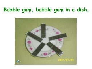 Bubble gum, bubble gum in a dish,
