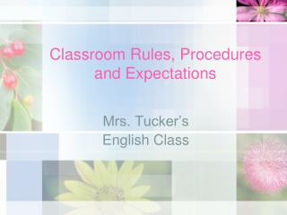 Classroom Rules, Procedures and Expectations