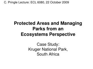 Protected Areas and Managing Parks from an  Ecosystems Perspective  Case Study: Kruger National Park,  South Africa