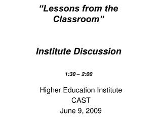 """Lessons from the Classroom"" Institute Discussion 1:30 – 2:00"
