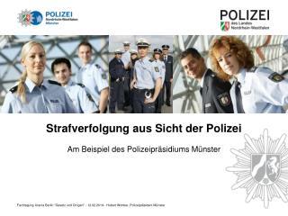 Strafverfolgung aus Sicht der Polizei Am Beispiel des Polizeipräsidiums Münster