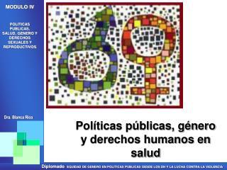 Políticas públicas, género y derechos humanos en salud