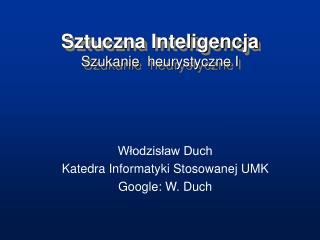 Sztuczna Inteligencja Szukanie  heurystyczne I