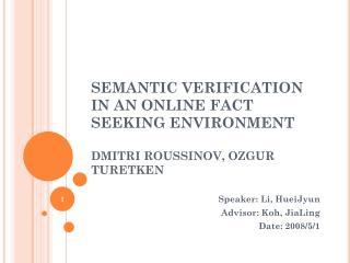SEMANTIC VERIFICATION IN AN ONLINE FACT SEEKING ENVIRONMENT DMITRI ROUSSINOV, OZGUR TURETKEN