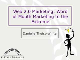 Web 2.0 Marketing: Word of Mouth Marketing to the Extreme