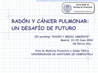 """RADÓN Y CÁNCER PULMONAR: UN DESAFÍO DE FUTURO III workshop """"RADÓN Y MEDIO AMBIENTE"""""""