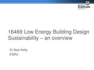16469 Low Energy Building Design  Sustainability   an overview