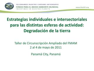 Taller de Circunscripción Ampliado del FMAM 2 al 4 de mayo de 2011 Panamá City, Panamá