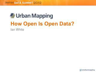 How Open Is Open Data? Ian White