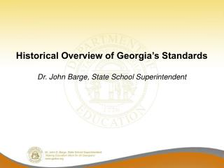 Historical Overview of Georgia's Standards Dr. John Barge, State School Superintendent