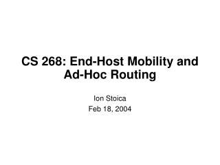 CS 268: End-Host Mobility and Ad-Hoc Routing