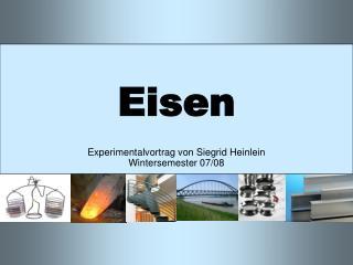 Eisen   Experimentalvortrag von Siegrid Heinlein Wintersemester 07