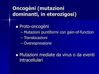 Oncogèni (mutazioni dominanti, in eterozigosi)