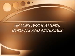 GP LENS APPLICATIONS, BENEFITS AND MATERIALS