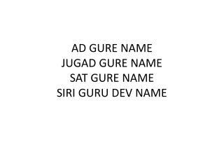 AD GURE NAME JUGAD GURE NAME SAT GURE NAME SIRI GURU DEV NAME
