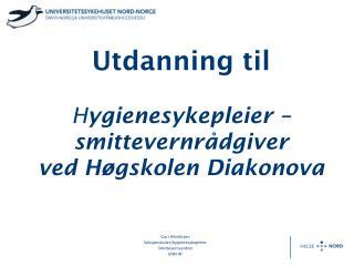 Utdanning til H ygienesykepleier –smittevernrådgiver ved Høgskolen Diakonova