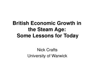 British Economic Growth in the Steam Age:  Some Lessons for Today