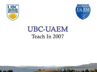 UBC-UAEM  Teach In 2007