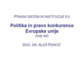 P RAVNI SISTEM IN INSTITUCIJE EU Politika in pravo konkurence  Evropske unije (tretji del)