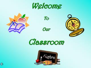 Welcome To  Our  Classroom