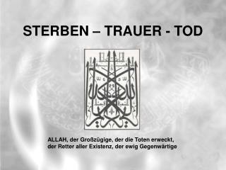 STERBEN – TRAUER - TOD