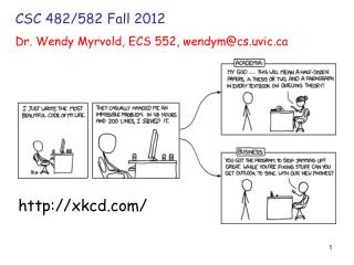 CSC 482/582 Fall 2012 Dr. Wendy Myrvold, ECS 552, wendym@cs.uvic