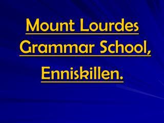 Mount Lourdes Grammar School,  Enniskillen.