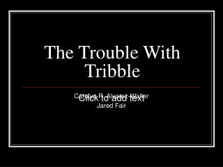 The Trouble With Tribble