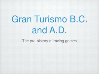 Gran Turismo B.C. and A.D.