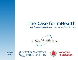 The Case for  mHealth Mobile communications for better health outcomes