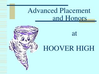 Advanced Placement               and Honors                    at              HOOVER HIGH