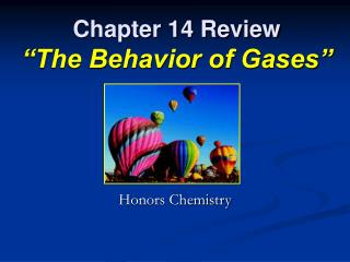 Chapter 14 Review  The Behavior of Gases
