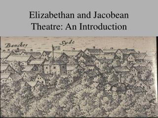 Elizabethan and Jacobean Theatre: An Introduction