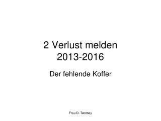 2 Verlust melden 2013-2016