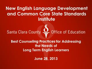 Best Counseling Practices for Addressing the Needs of  Long Term English Learners June 28, 2013