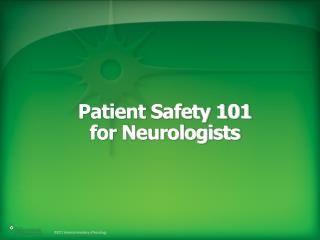 Patient Safety 101  for Neurologists