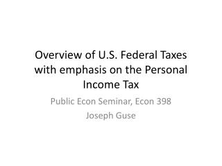 Overview of U.S. Federal Taxes with emphasis on the Personal Income Tax