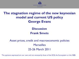 The stagnation regime of the new keynesian model and current US policy George Evans