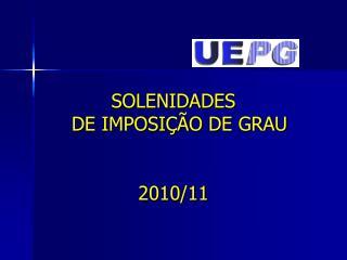 SOLENIDADES    DE IMPOSI��O DE GRAU  2010/11
