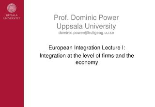 Prof. Dominic Power  Uppsala University dominic.power@kultgeog.uu.se