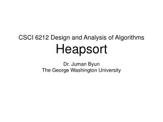 CSCI 6212 Design and Analysis of Algorithms Heapsort