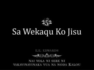 Wekaqu dina ko Jisu, Wekaqu uasivi, Sa tuberi au tikoga E nai vau ni loloma.