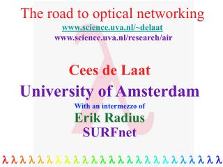The road to optical networking science.uva.nl/~delaat  science.uva.nl/research/air