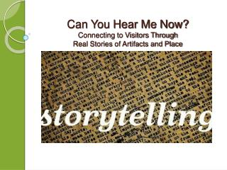 Can You Hear Me Now?  Connecting to Visitors Through  Real Stories of Artifacts and Place
