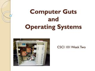 Computer Guts  and  Operating Systems