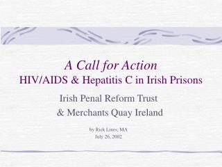 A Call for Action HIV/AIDS & Hepatitis C in Irish Prisons